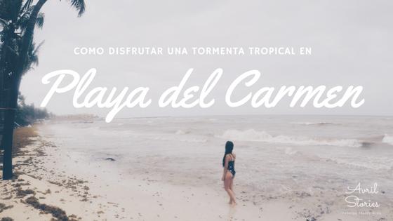 Como disfrutar una tormenta tropical en Playa del Carmen